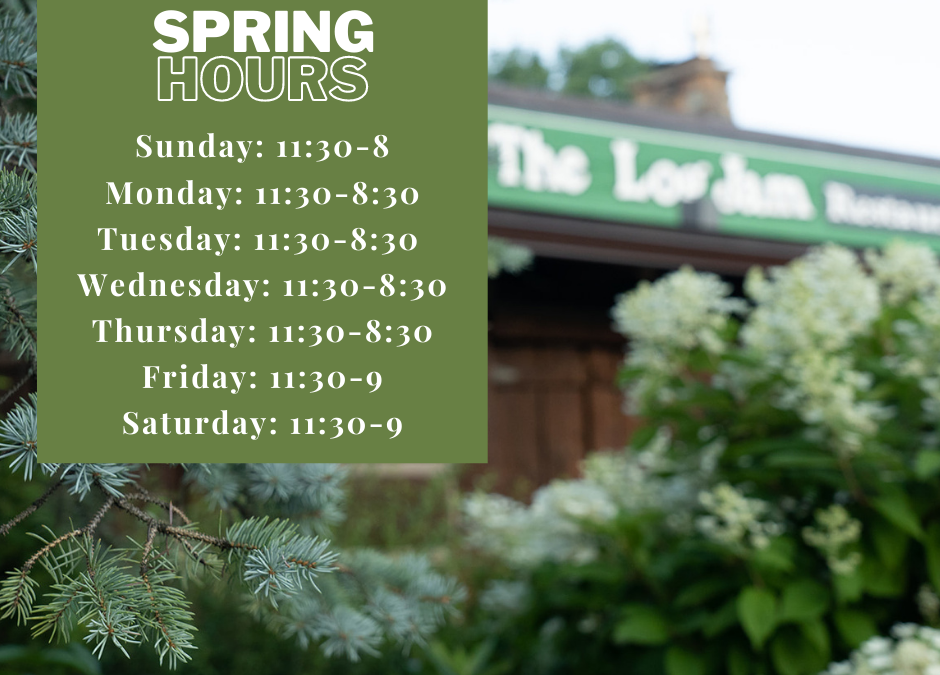 Log Jam Restaurant's Spring Hours Start April 1st!