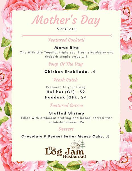 Log Jam Restaurant's Mother Day Specials